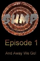 """Sump Episode 1 """"And Away We Go!"""""""