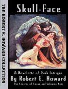 Skull-Face: A Novelette of Dark Intrigue