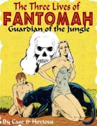 The Three Lives of Fantomah: Guardian of the Jungle