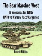 The Bear Marches West: 12 Scenarios for 1980s NATO vs Warsaw Pact Wargames