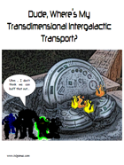 Dude, Where's My Transdimensional Intergalactic Transport?