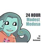 24 Hour Modest Medusa