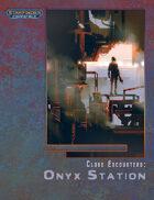 Close Encounters: Onyx Station