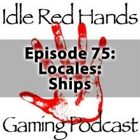 Episode 75: Locales: Ships