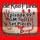Episode 99: GM Tools: Set Pieces