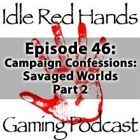 Episode 46: Campaign Confessions: Savaged Worlds Part 2