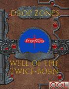 Drop Zones - Well of the Twice Born (OGL)