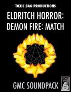 Game Masters Soundpack: Eldritch Horror: Demon Fire: Match
