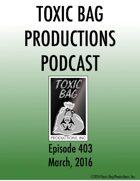 Toxic Bag Podcast Episode 403