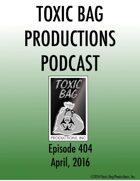 Toxic Bag Podcast Episode 404
