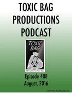 Toxic Bag Podcast Episode 408