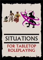 Situations For Tabletop Roleplaying