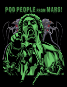Pod People from Mars!