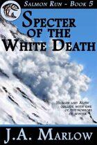 Specter of the White Death (Salmon Run - Book 5)