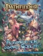 Pathfinder 1ª ed. - ¡Nosotros ser cuatro goblins!