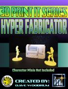 3D Print It: Hyper Fabricator