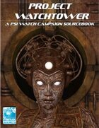 Project Watchtower -A Psi-Watch Campaign Sourcebook