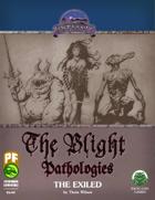Blight Pathologies 1: The Exiled (PF)