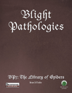 Blight Pathologies 7: The Library of Spiders (PF)