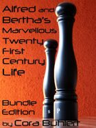 Alfred and Bertha's Marvellous 21st Century Life [BUNDLE]
