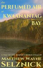 The Perfumed Air at Kwaanantag Bay