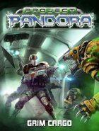 Project Pandora - Grim Cargo