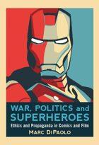 War, Politics and Superheroes: Ethics and Propaganda in Comics and Film