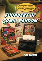 Founders of Comic Fandom: Profiles of 90 Publishers, Dealers, Collectors, Writers, Artists and Other Luminaries