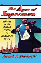 The Ages of Superman: Essays on the Man of Steel in Changing Times