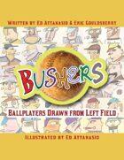 Bushers: Ballplayers Drawn from Left Field