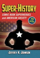 Super-History: Comic Book Superheroes and American Society