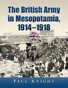 The British Army in Mesopotamia, 1914-1918