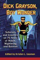 Dick Grayson, Boy Wonder: Scholars and Creators on 75 Years of Robin, Nightwing and Batman