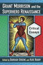 Grant Morrison and the Superhero Renaissance: Critical Essays