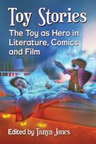 Toy Stories: The Toy as Hero in Literature, Comics and Film