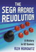 The Sega Arcade Revolution: A History in 62 Games