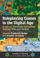 Roleplaying Games in the Digital Age: Essays on Transmedia Storytelling, Tabletop RPGs and Fandom