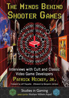 The Minds Behind Shooter Games: Interviews with Cult and Classic Video Game Developers