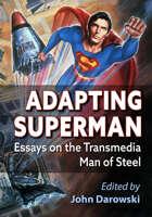 Adapting Superman: Essays on the Transmedia Man of Steel