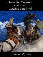Akurite Empire Book II: Golden Firebird