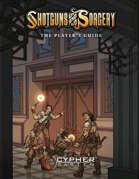 Shotguns & Sorcery: The Player's Guide