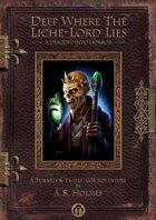 Deep Where the Liche-Lord Lies - A Descent into Horror