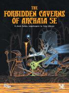 The Forbidden Caverns of Archaia 5E