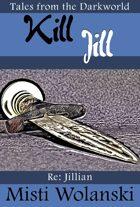 Kill Jill (Tales from the Darkworld: Jillian)