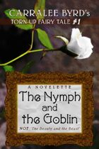 """The Nymph and the Goblin: NOT """"Beauty and the Beast"""" (Torn-Up Fairy Tales)"""