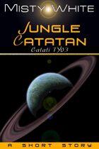 Jungle Catatan: a short story (Catati TY #3)