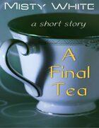 A Final Tea: a short story