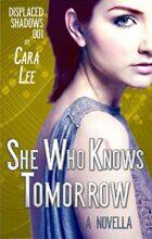 She Who Knows Tomorrow: a novella (displaced shadows 001)