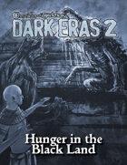 Dark Eras 2: Hunger in the Black Land