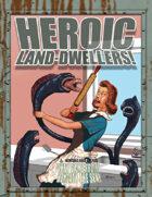 Heroic Land-Dwellers!